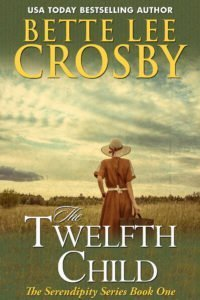 The Twelfth Child by Bette Lee Crosby Book ONE Serendipity Series